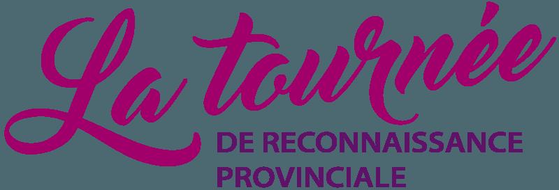 La tournée de reconnaissance provinciale